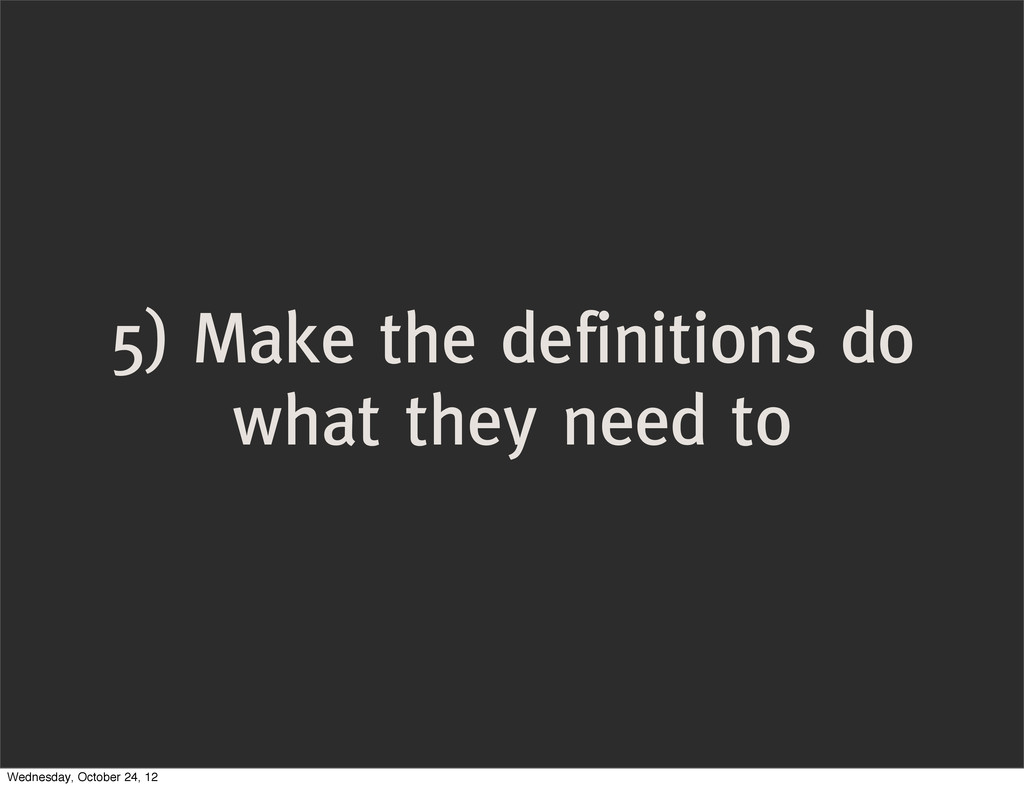 5) Make the definitions do what they need to We...