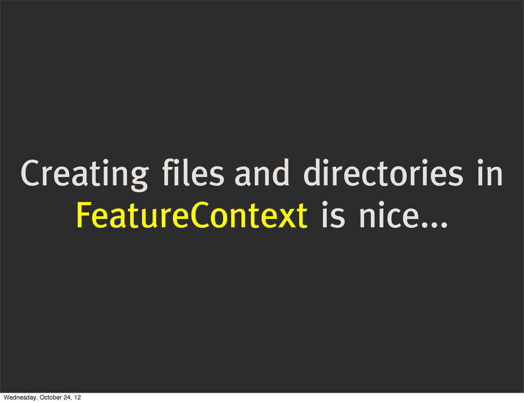 Creating files and directories in FeatureContex...