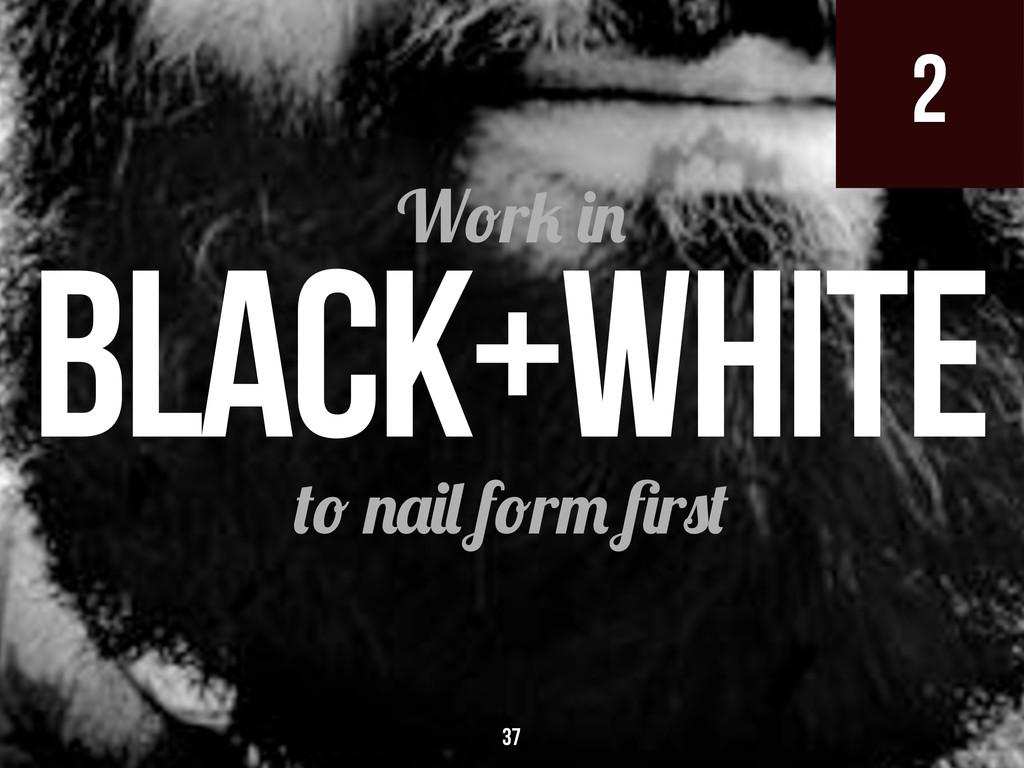 2 f r r W r Black+White 2 37