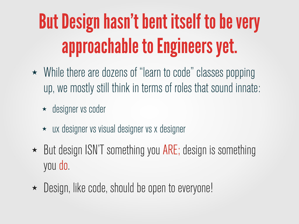 But Design hasn't bent itself to be very approa...