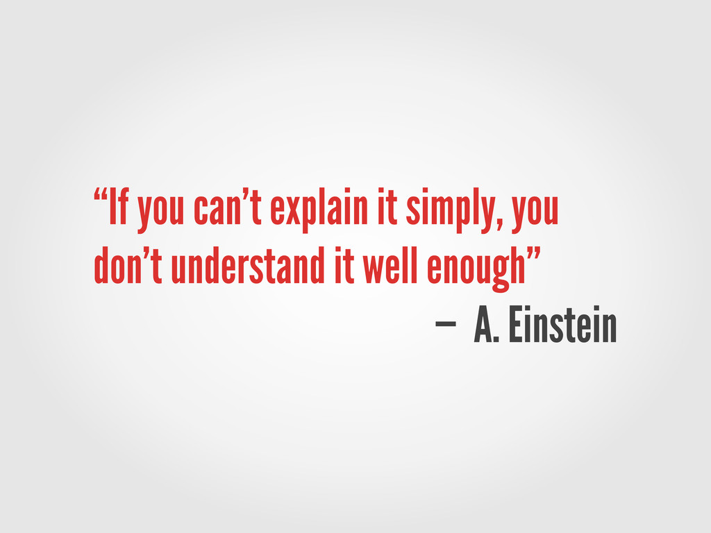 """""""If you can't explain it simply, you don't unde..."""