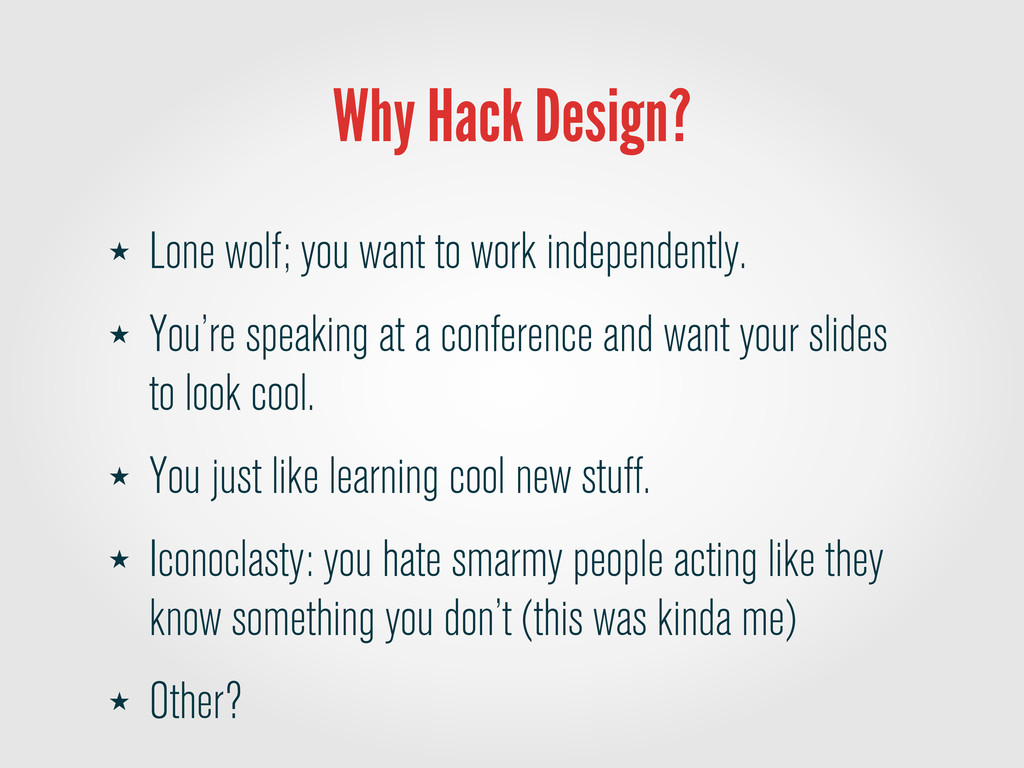 Why Hack Design? ★ Lone wolf; you want to work ...
