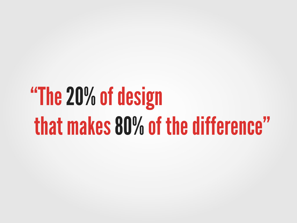 """""""The 20% of design that makes 80% of the differ..."""