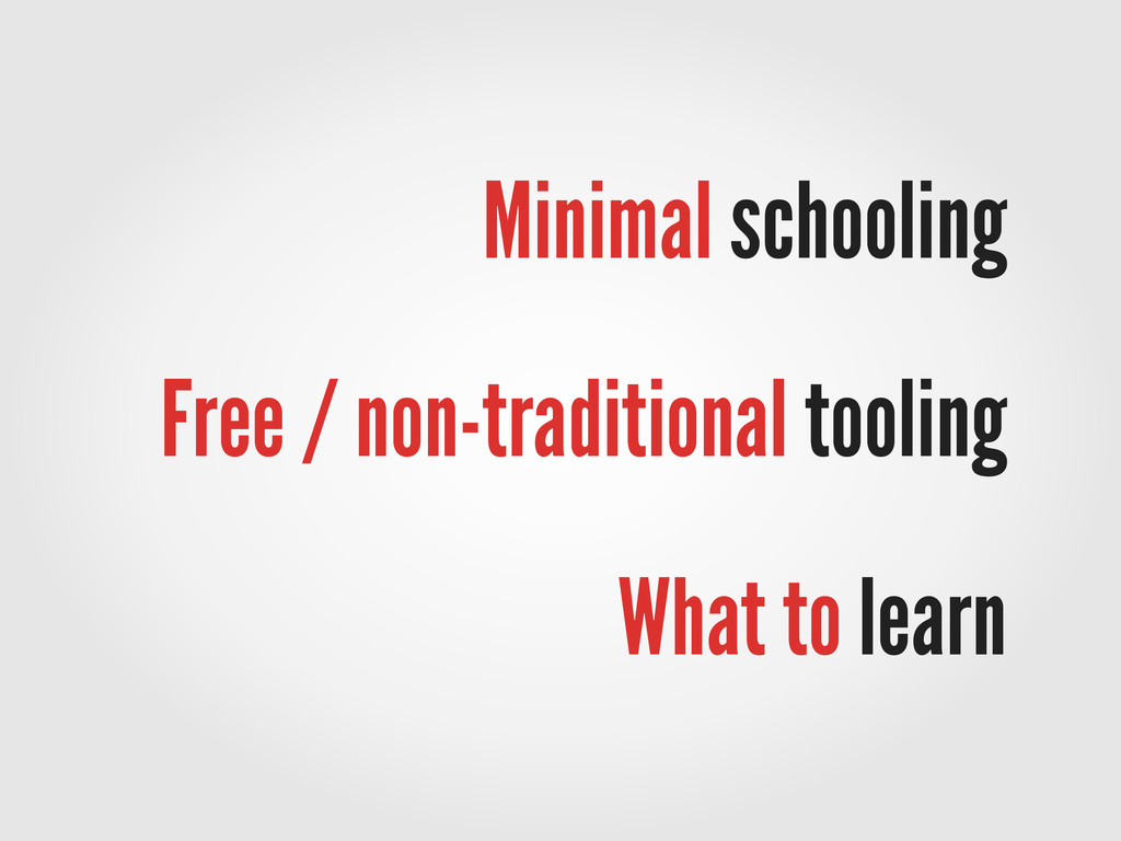 Minimal schooling Free / non-traditional toolin...