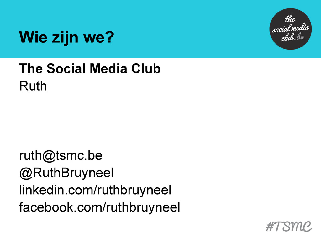 Wie zijn we? The Social Media Club Ruth ruth@ts...