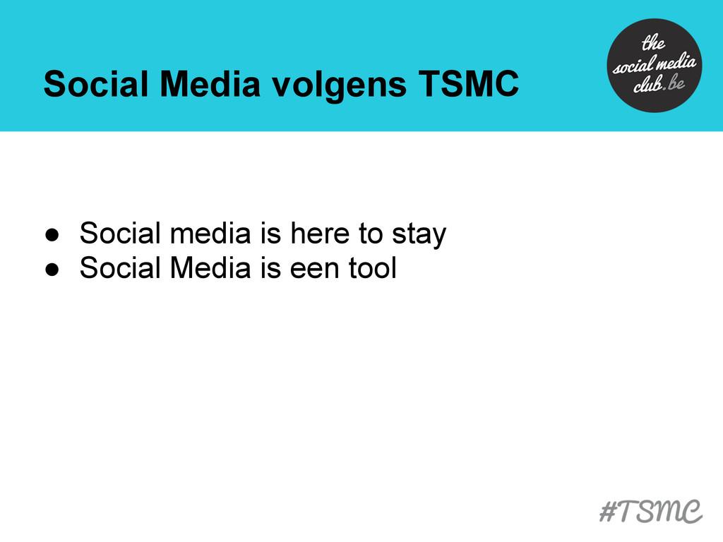 Social Media volgens TSMC ● Social media is her...
