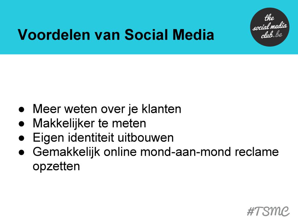 Voordelen van Social Media ● Meer weten over je...