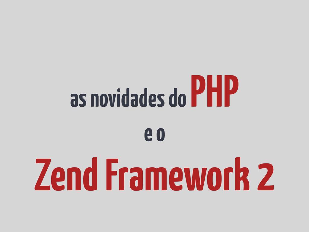 as novidades do PHP e o Zend Framework 2