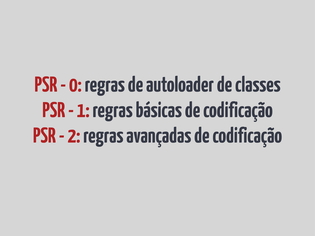 PSR - 0: regras de autoloader de classes PSR - ...