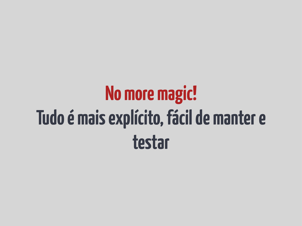 No more magic! Tudo é mais explícito, fácil de ...
