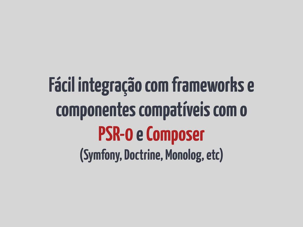 Fácil integração com frameworks e componentes c...