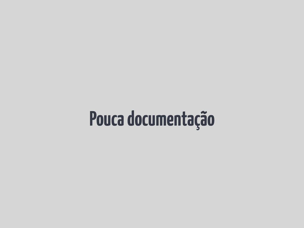 Pouca documentação