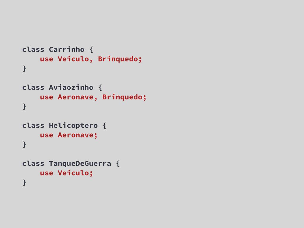 class Carrinho { use Veiculo, Brinquedo; } clas...