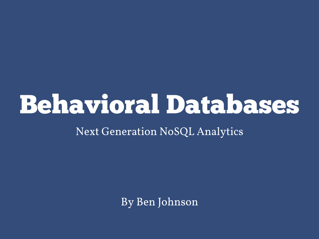 Behavioral Databases Next Generation NoSQL Anal...