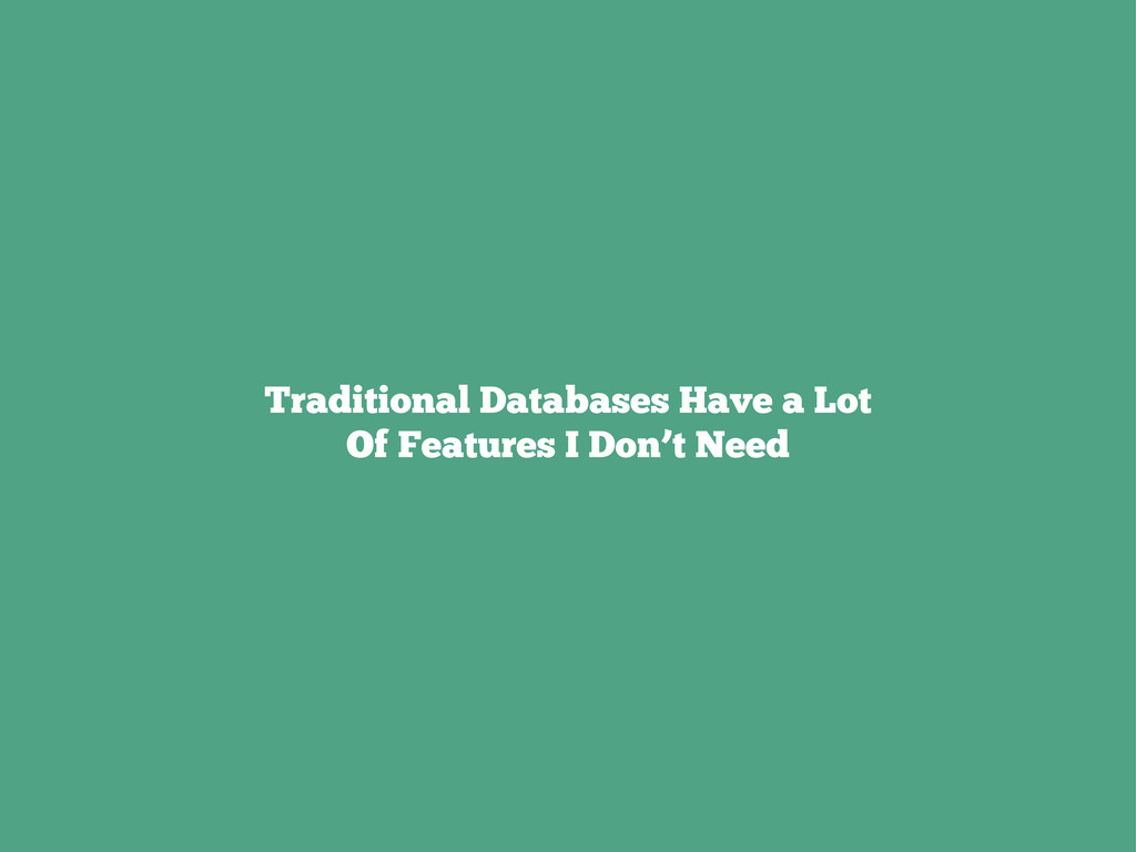 Traditional Databases Have a Lot Of Features I ...