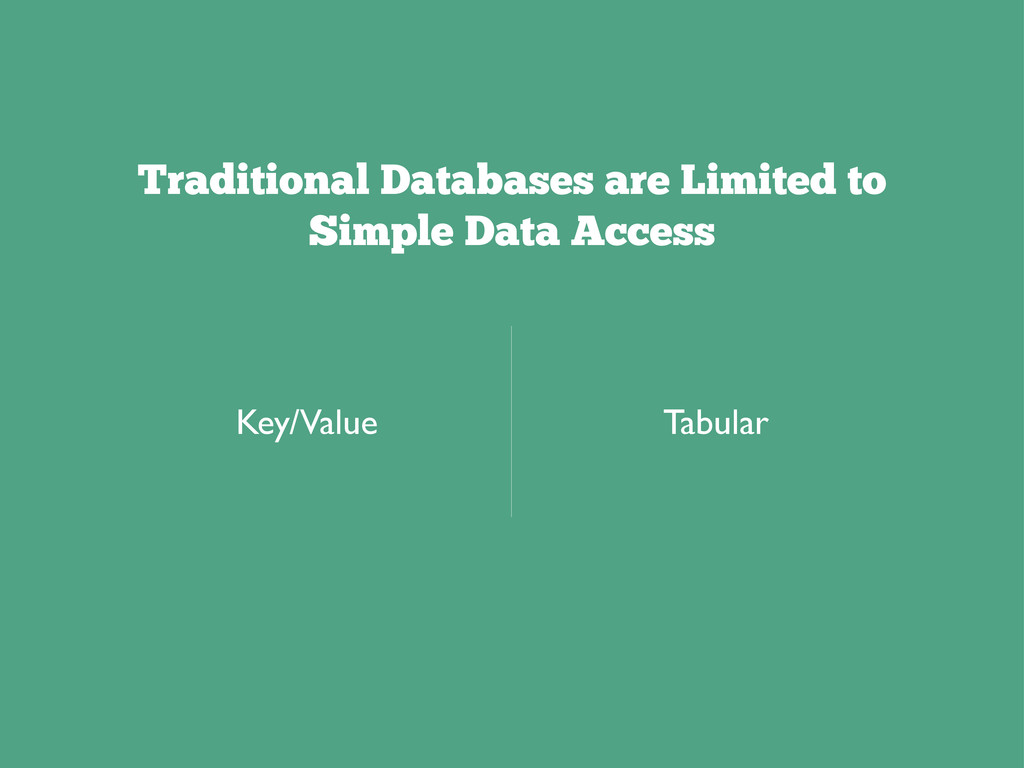 Traditional Databases are Limited to Simple Dat...