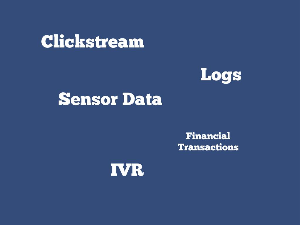 Clickstream Logs Sensor Data Financial Transact...