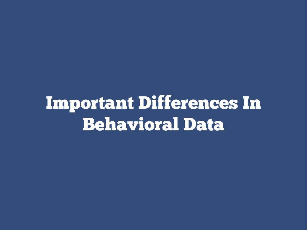 Important Differences In Behavioral Data