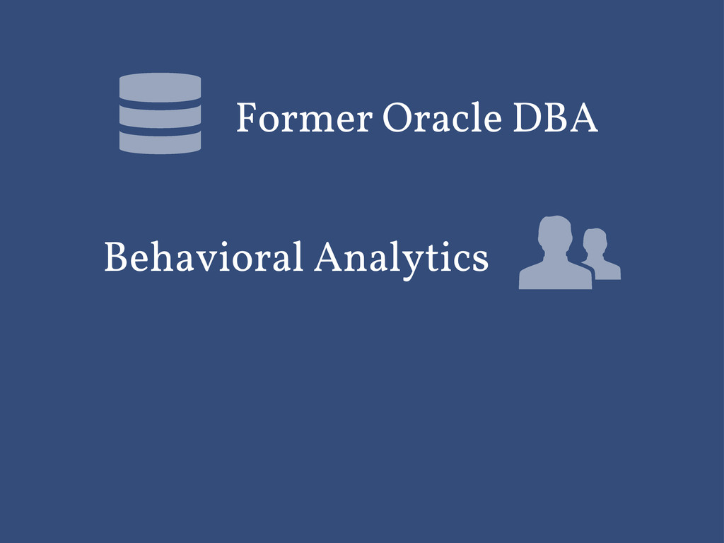 Former Oracle DBA Behavioral Analytics