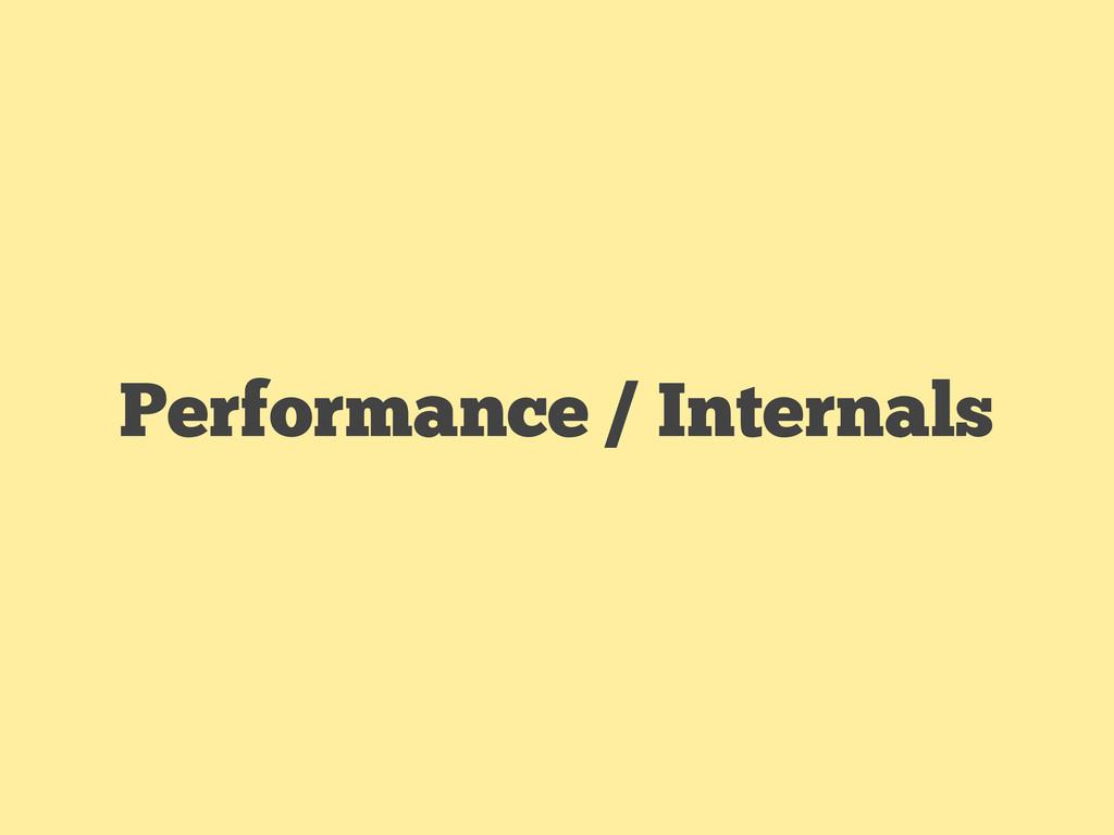 Performance / Internals