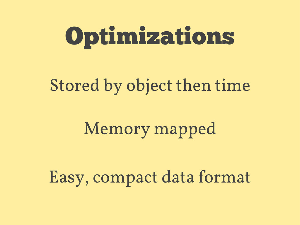 Optimizations Stored by object then time Memory...