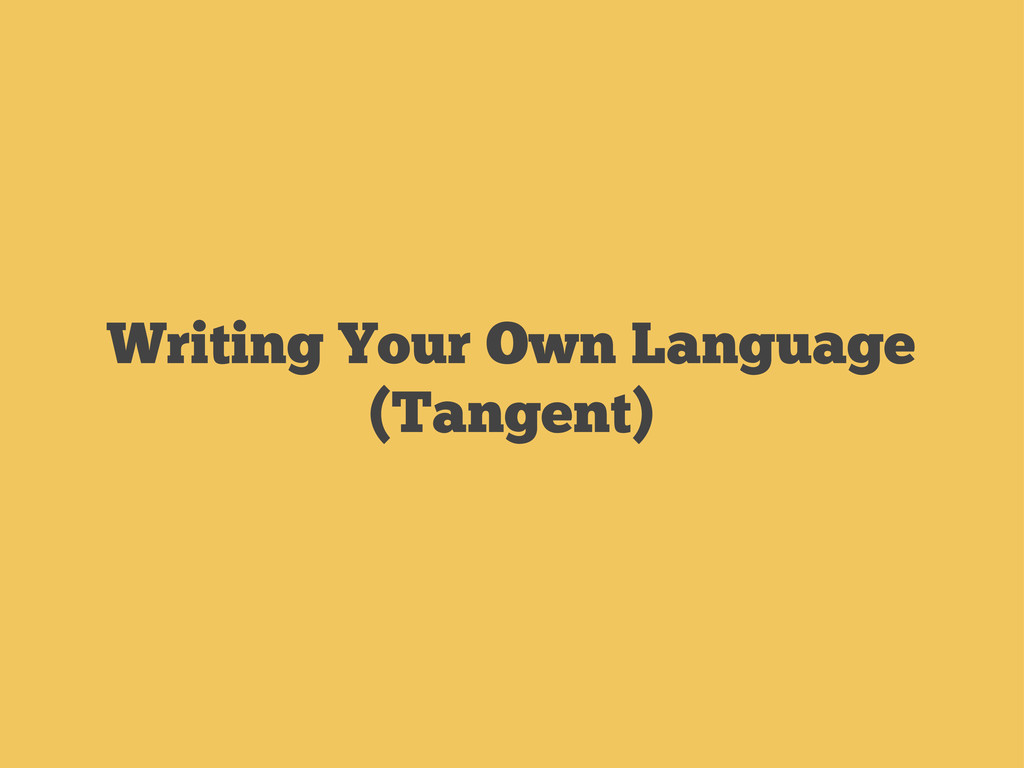 Writing Your Own Language (Tangent)