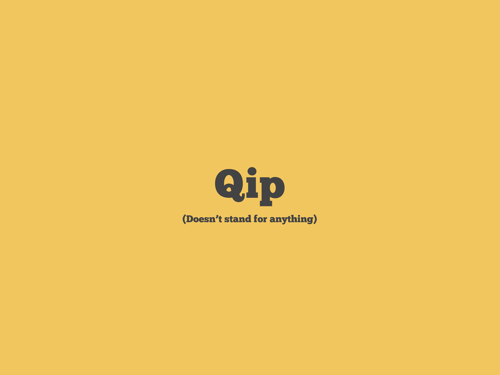 Qip (Doesn't stand for anything)