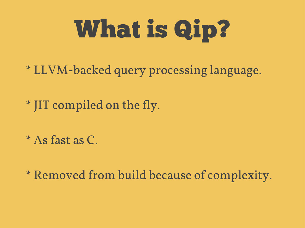 What is Qip? * LLVM-backed query processing lan...