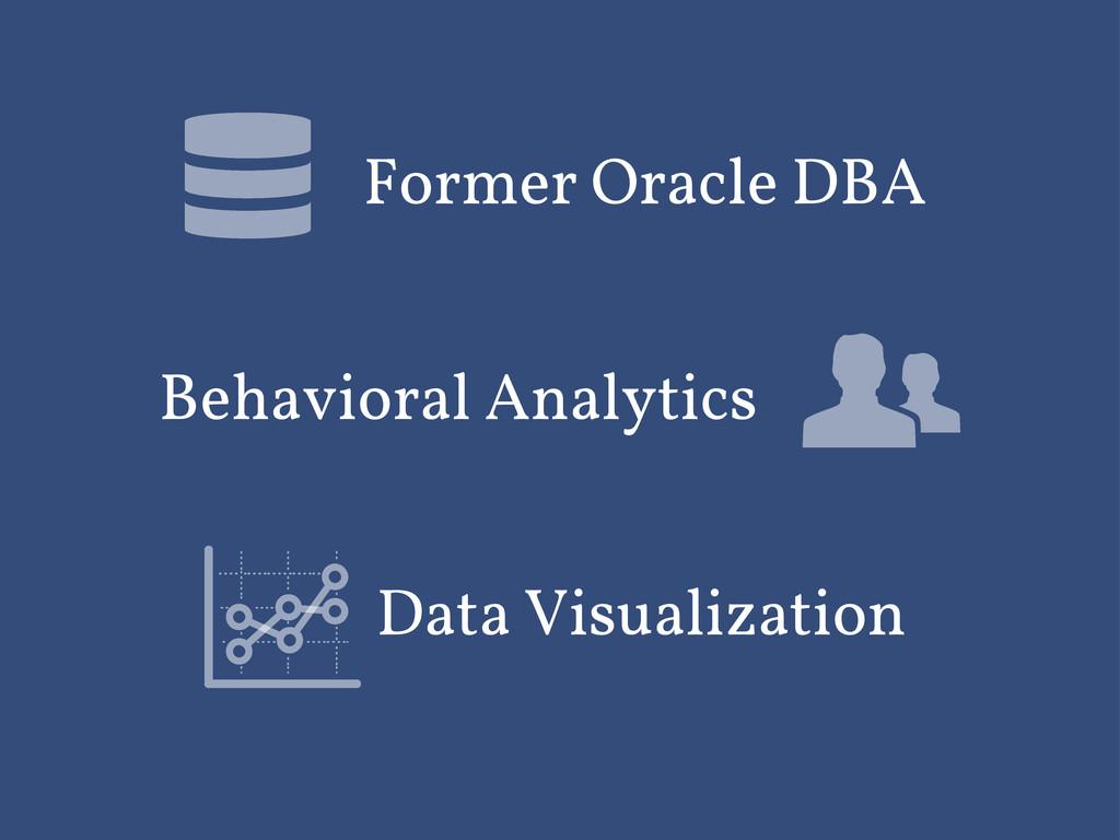 Former Oracle DBA Data Visualization Behavioral...