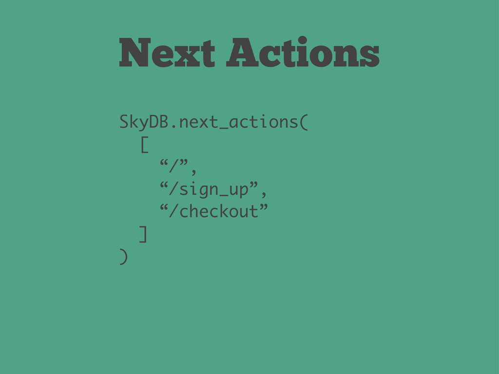 "Next Actions SkyDB.next_actions( [ ""/"", ""/sign_..."