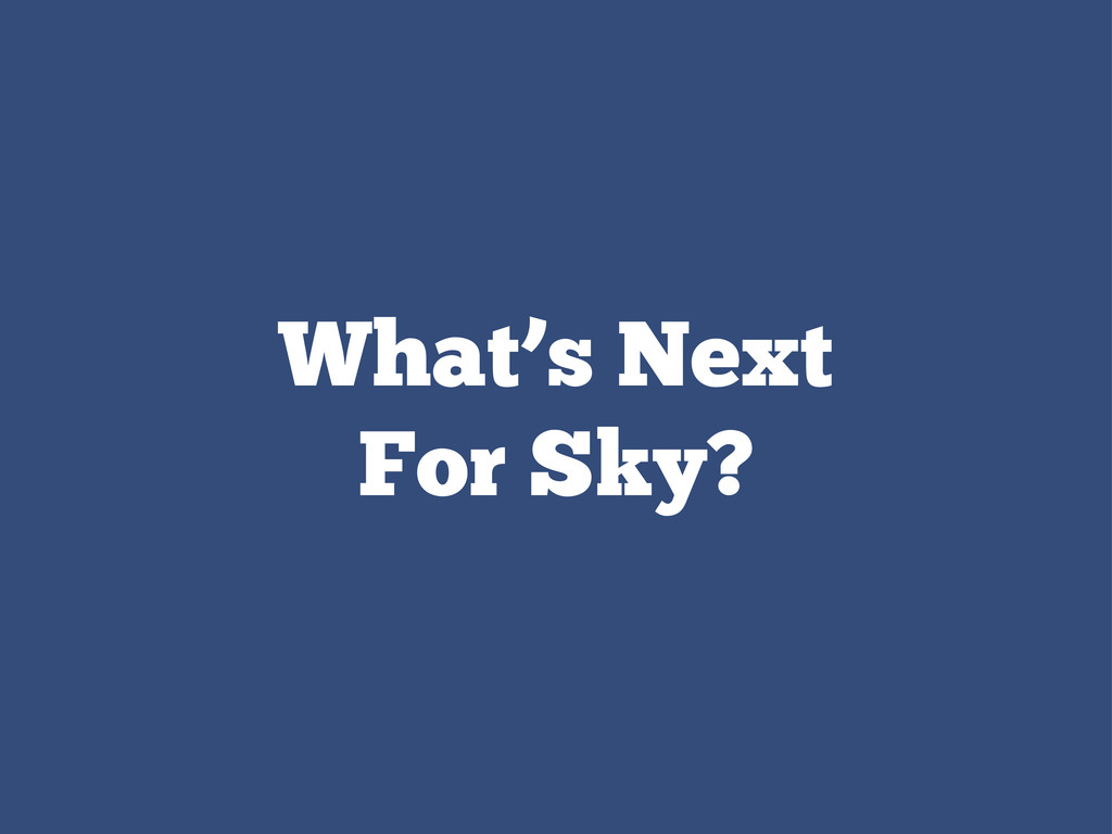 What's Next For Sky?
