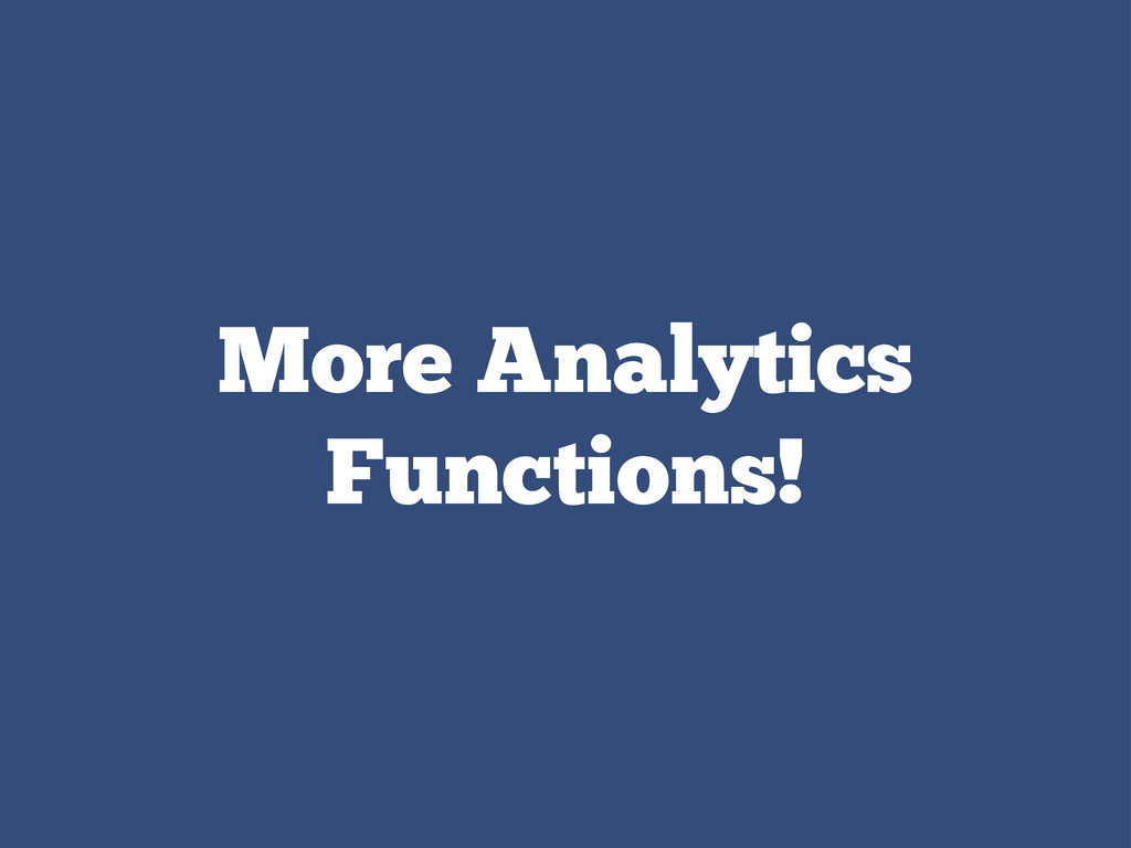More Analytics Functions!