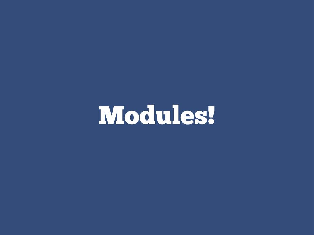 Modules!