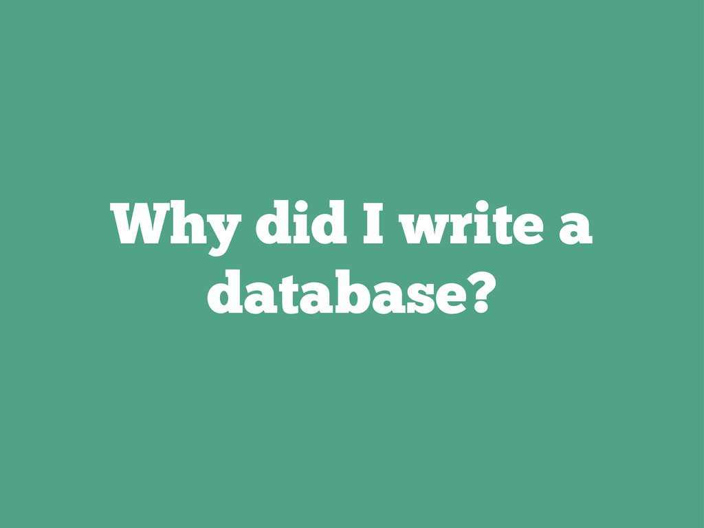 Why did I write a database?