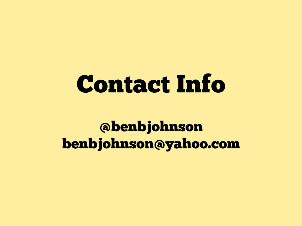 Contact Info @benbjohnson benbjohnson@yahoo.com