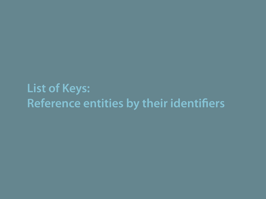 List of Keys: Reference entities by their ident...