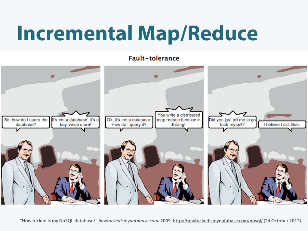 "Incremental Map/Reduce ""How fucked is my NoSQL ..."