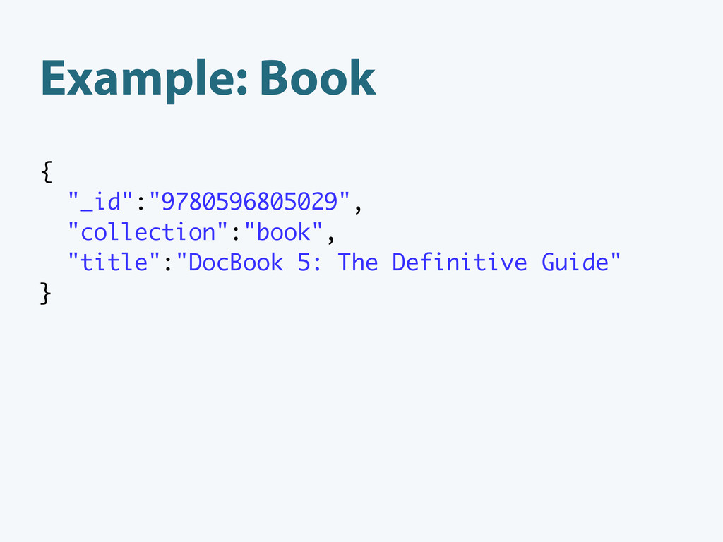 "Example: Book { ""_id"":""9780596805029"", ""collect..."
