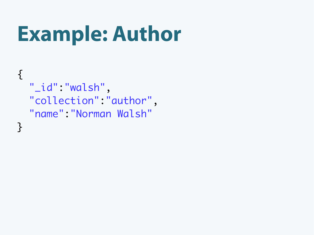 "Example: Author { ""_id"":""walsh"", ""collection"":""..."