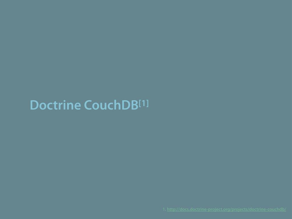 Doctrine CouchDB[1] 1. http://docs.doctrine-pro...