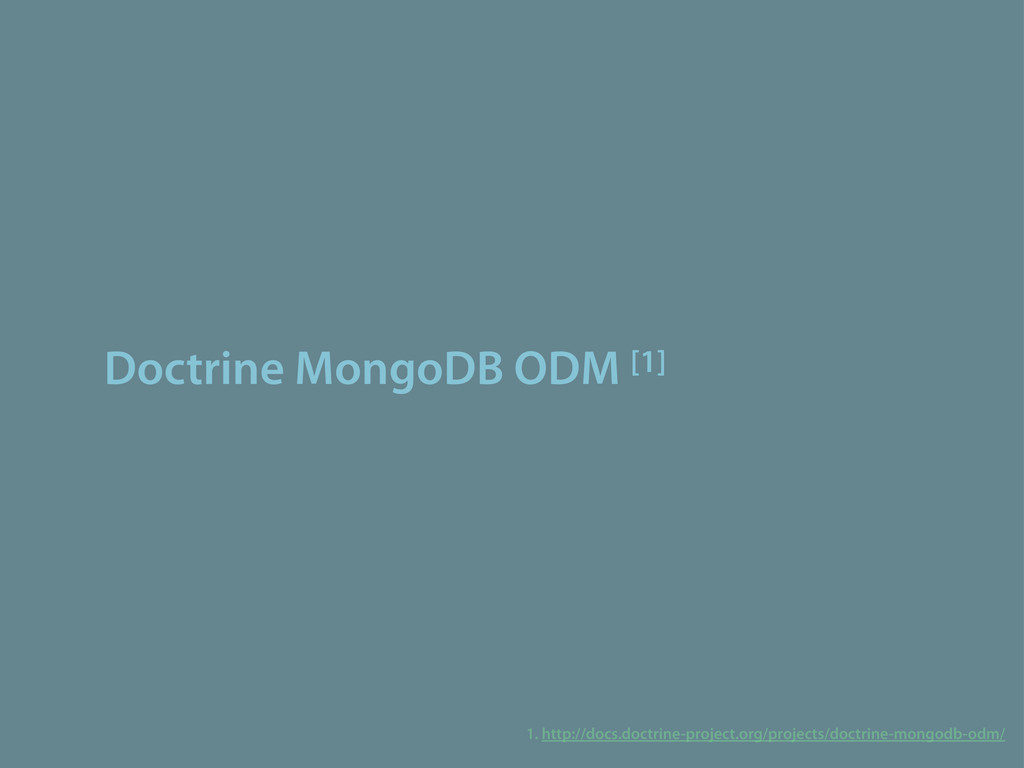 Doctrine MongoDB ODM [1] 1. http://docs.doctrin...