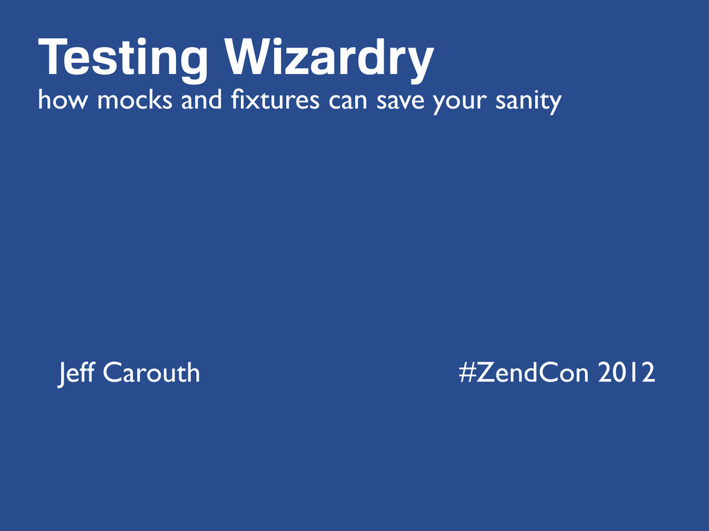 Testing Wizardry how mocks and fixtures can save...