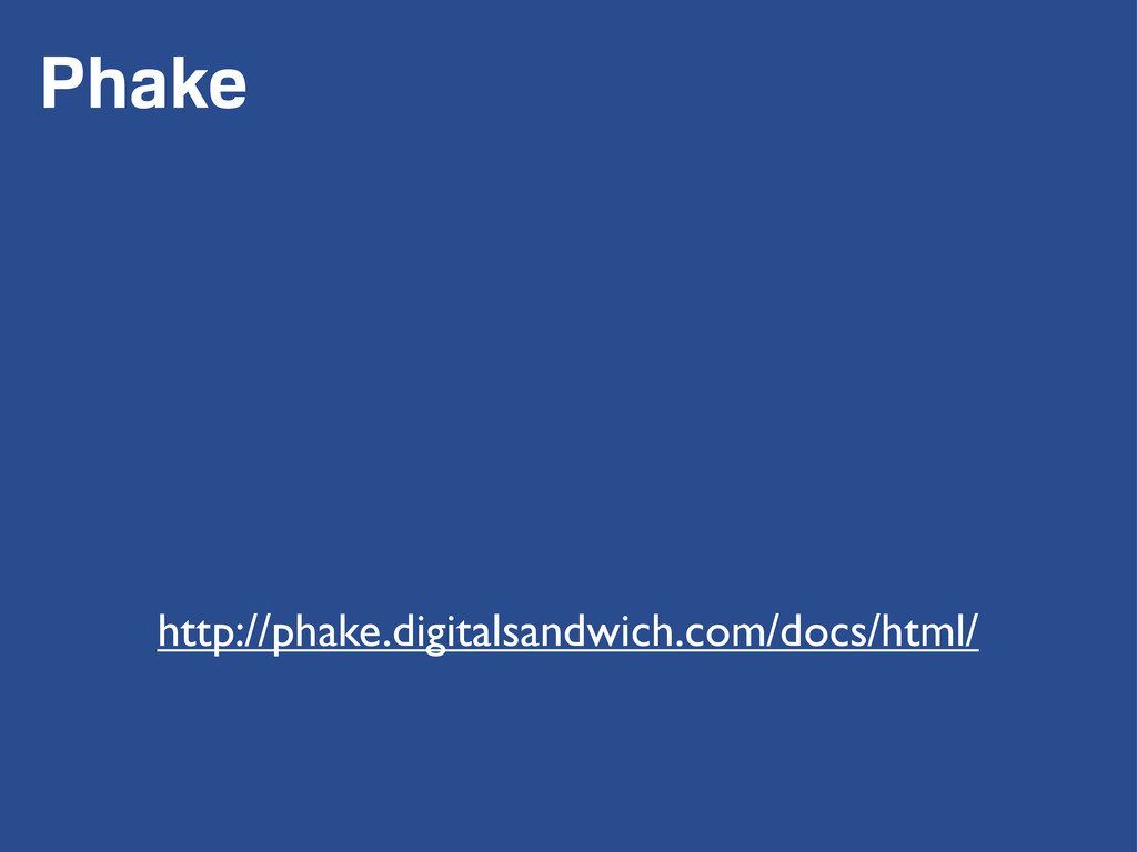 Phake http://phake.digitalsandwich.com/docs/htm...
