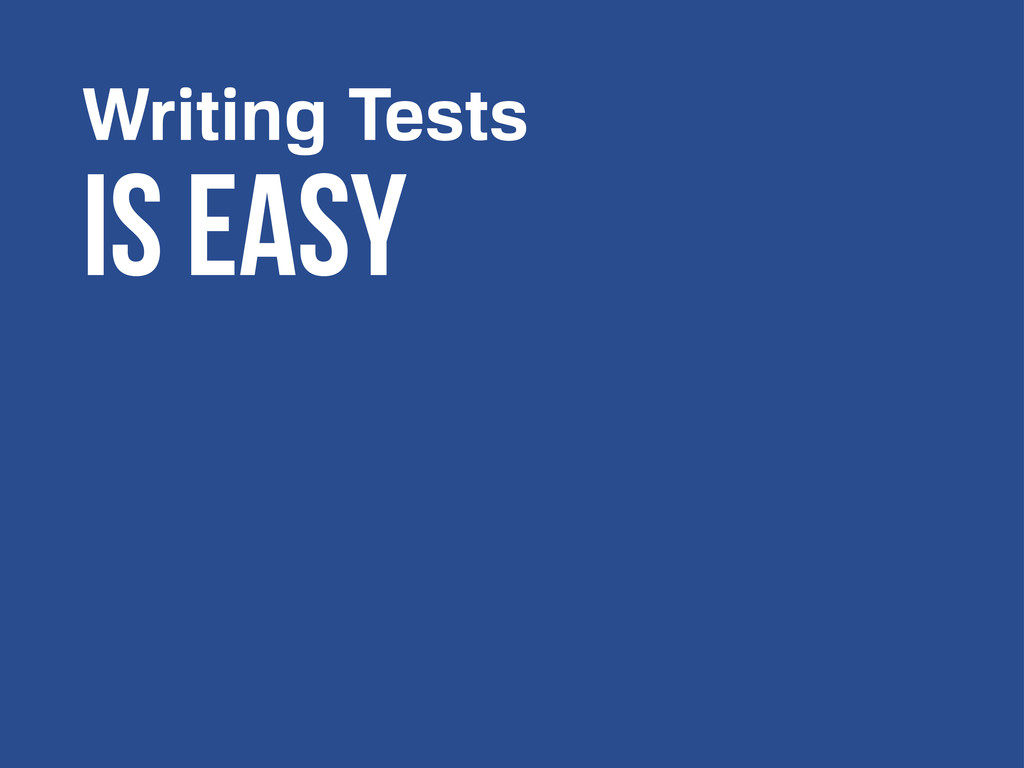 Writing Tests Is easy