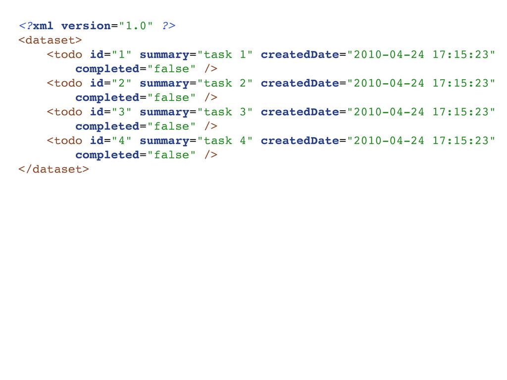 "<?xml version=""1.0"" ?> <dataset> <todo id=""1"" s..."
