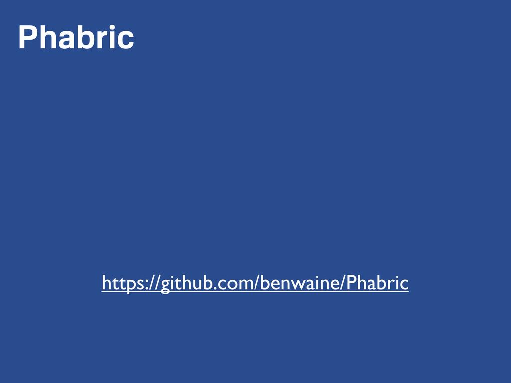 Phabric https://github.com/benwaine/Phabric