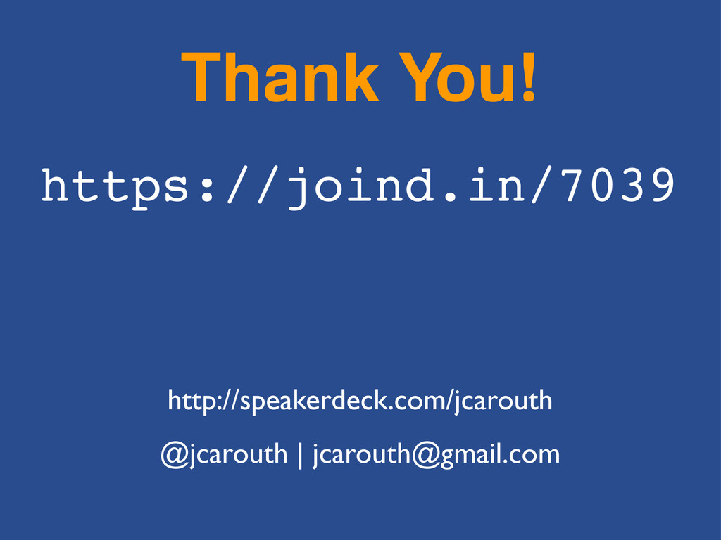 Thank You! https://joind.in/7039 @jcarouth | jc...