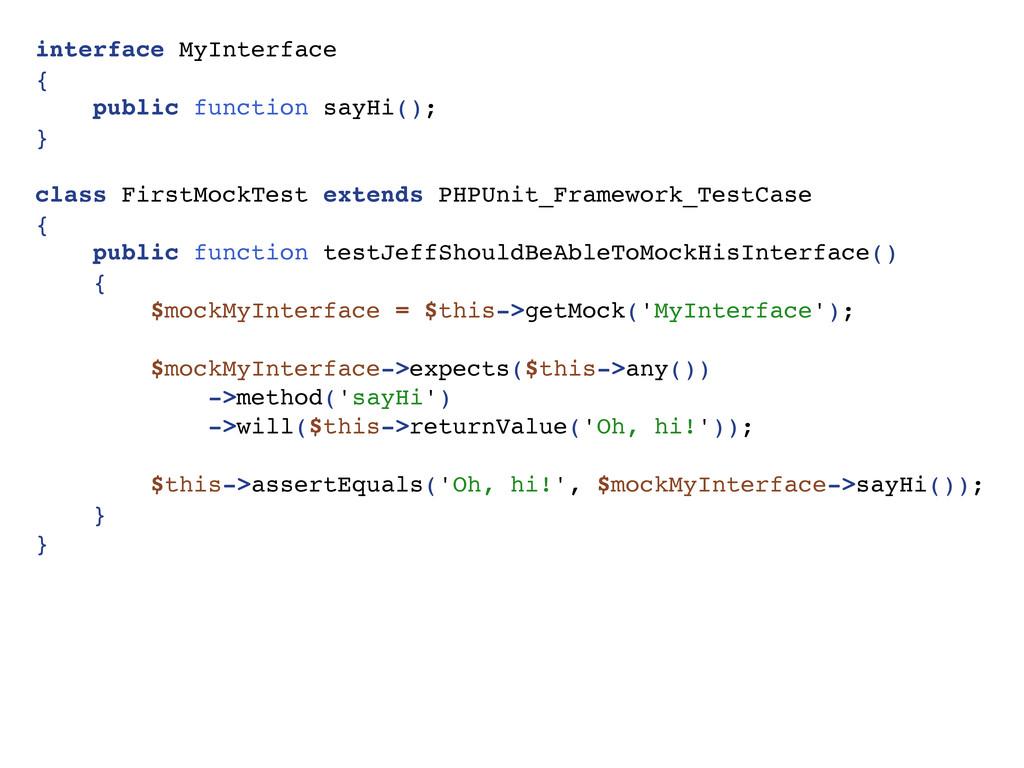 interface MyInterface { public function sayHi()...