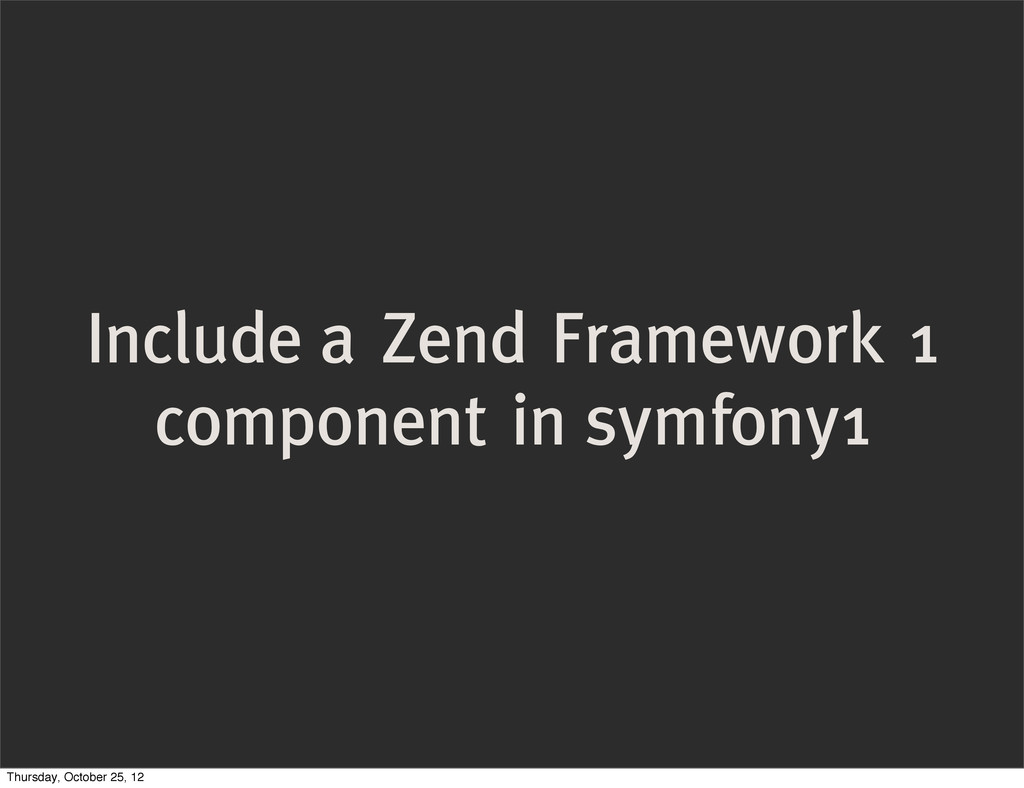 Include a Zend Framework 1 component in symfony...