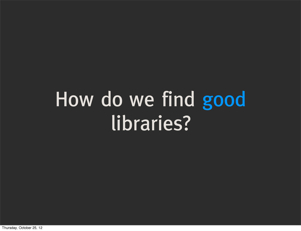 How do we find good libraries? Thursday, Octobe...